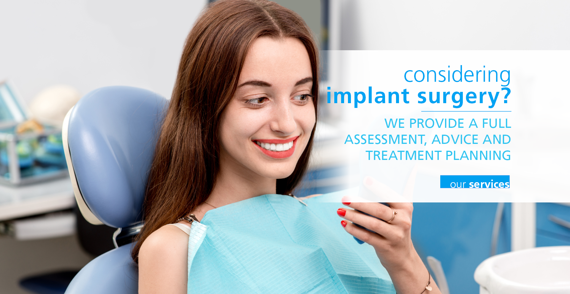 COnsidering implant surgery? We prvide a full assessment, advice and treatment planning. Our services.