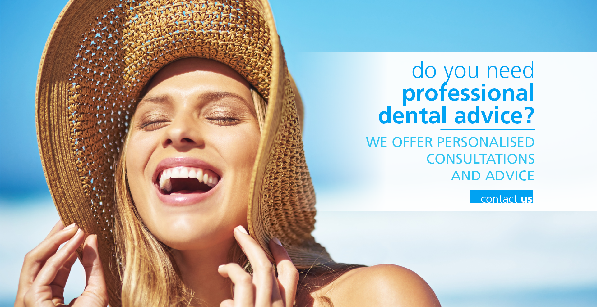 Do you need professional dental advice? We offer personalised consultations and advice. Contact us.
